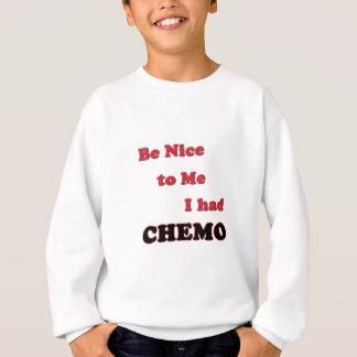 Be Nice to Me.  I had Chemo Sweatshirt
