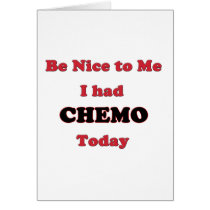 Be Nice to Me I had Chemo Today