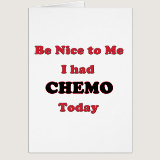Be Nice to Me I had Chemo Today Card