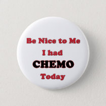 Be Nice to Me I had Chemo Today Pinback Button