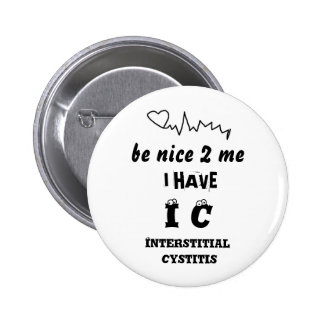 BE NICE TO ME I HAVE IC   INTERSTITIAL CYSTITIS PIN