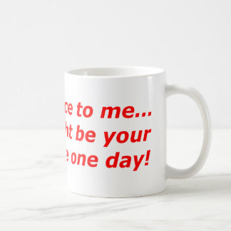 Be nice to me...I might be your nurse one day!! Classic White Coffee Mug