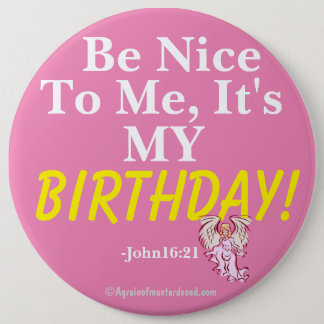 Be nice to me it's my BIRTHDAY John16:21 Button