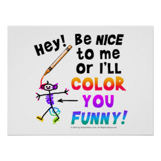 Be Nice to Me or I ll COLOR YOU FUNNY Prints Poster