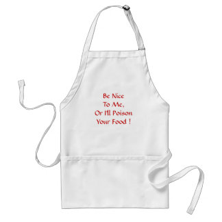 Be Nice To Me,Or I'll PoisonYour Food ! Aprons