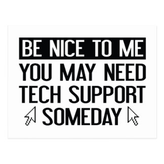 Be Nice To Me. You May Need Tech Support Someday. Postcard