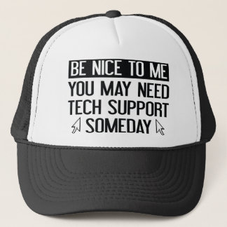 Be Nice To Me. You May Need Tech Support Someday. Trucker Hat