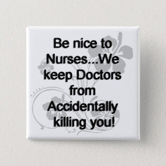 Be Nice To Nurses Button
