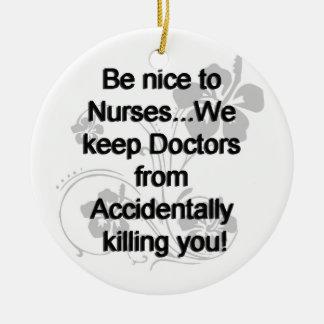 Be Nice To Nurses Ceramic Ornament