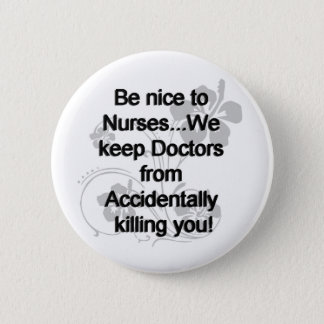 BE NICE TO NURSES PINBACK BUTTON