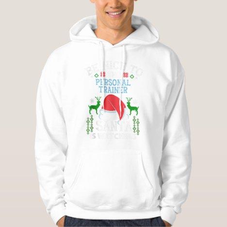 Be Nice To Personal Trainer Santa Is Hoodie
