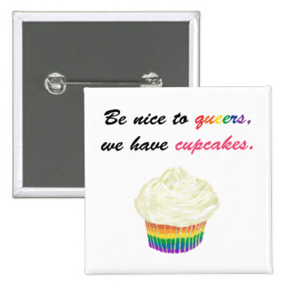 Be nice to queers, we have cupcakes pinback buttons