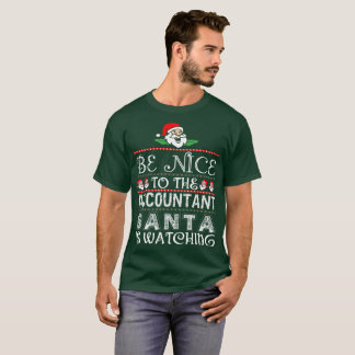 Be Nice To The Accountant Santa Is Watching T-Shirt