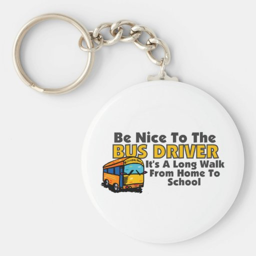 Be Nice To The Bus Driver Basic Round Button Keychain