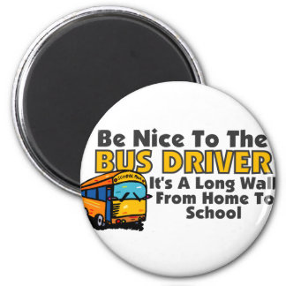Be Nice To The Bus Driver Magnet