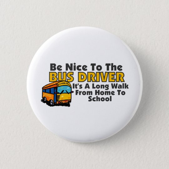 Be Nice To The Bus Driver Pinback Button