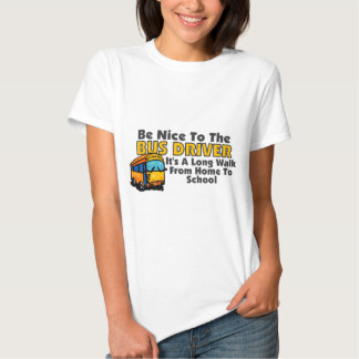 Be Nice To The Bus Driver Shirt