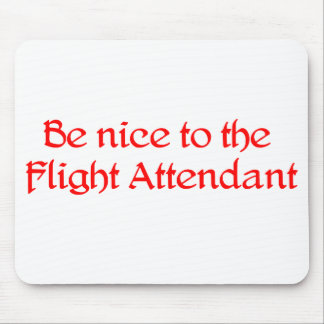 Be nice to the Flight Attendant Mousepad