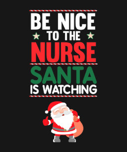 5317e5f1 Be Nice to the Nurse Santa is Watching Funny T-Shirt