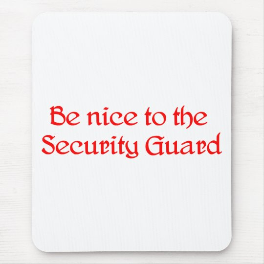 Be nice to the Security Guard Mouse Pad
