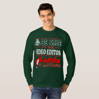 Be Nice To The Video Editor Santa Is Watching T-Shirt