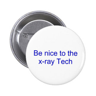 Be nice to the x-ray tech pinback button