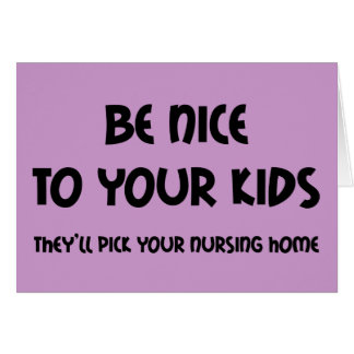 Be Nice To Your Kids Greeting Card
