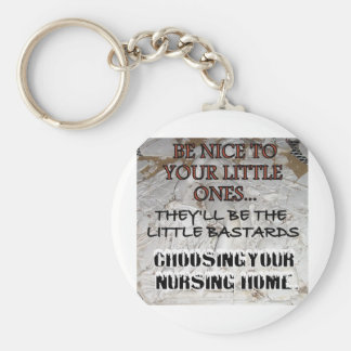 BE NICE TO YOUR KIDS NURSING HOME 2 KEYCHAIN