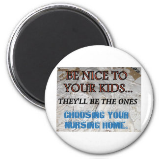BE NICE TO YOUR KIDS NURSING HOME 8 MAGNET