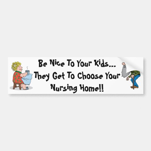 Be Nice To Your KIds, They Get To Choose ... Bumper Stickers