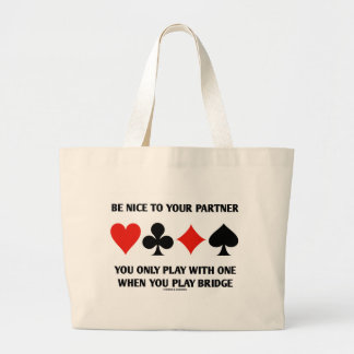 Be Nice To Your Partner You Only Play With One Large Tote Bag