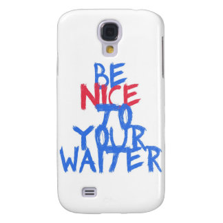 Be Nice To Your Waiter Galaxy S4 Cover
