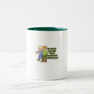 Be nice to yourkids they'll pick your nursing home Two-Tone coffee mug