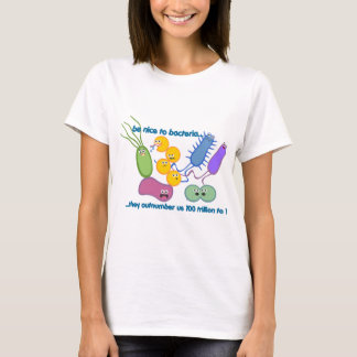 Be Nicer to Bacteria T-Shirt