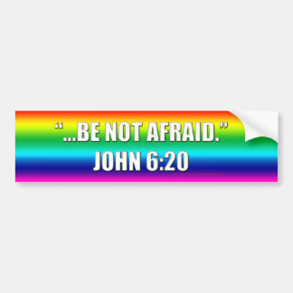 Be Not Afraid Marriage Equality Bumper Sticke Car Bumper Sticker