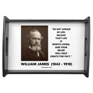 Be Not Afraid Of Life William James Quote Serving Tray