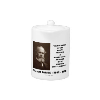 Be Not Afraid Of Life William James Quote Teapot