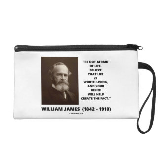 Be Not Afraid Of Life William James Quote Wristlet