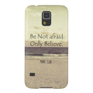 Be Not Afraid; Only Believe Bible Verse with Ocean Galaxy S5 Cover