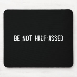 be not half-assed mouse pad