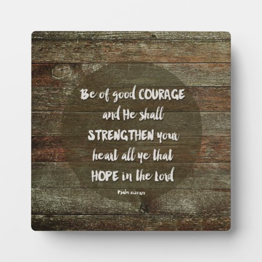 Be Of Good Courage Psalm 31 24 Plaque Zazzle Com