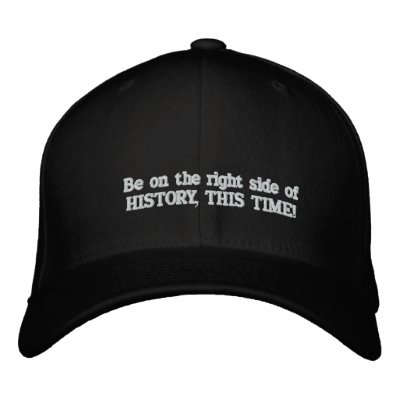 Be on the right side of HISTORY, THIS TIME! Embroidered Hat