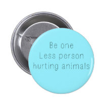 Be One Less Person Hurting Animals Button