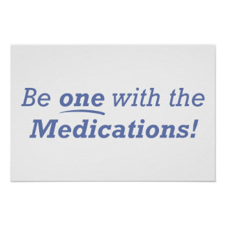 Be one with the Medications! Posters
