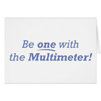 Be one with the multimeter! greeting card