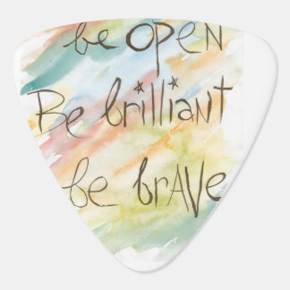 """Be Open * Be Brilliant * Be Brave"" guitar picks"