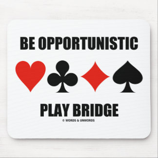 Be Opportunistic Play Bridge (Four Card Suits) Mouse Pad