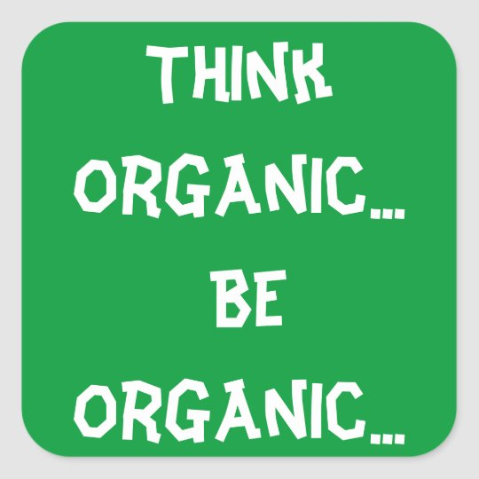 Be Organic... Square Sticker