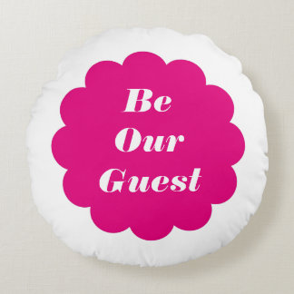 Be Our Guest (Or Custom Text) Round Pillow