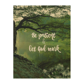 Be Patient and Let God Work Faith Quote Wood Print